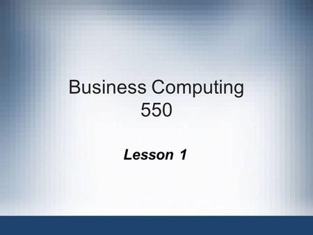 Business Computing 550 Lesson 1. Fundamentals of Information Systems, Fifth Edition An Introduction to Information Systems in Organizations.