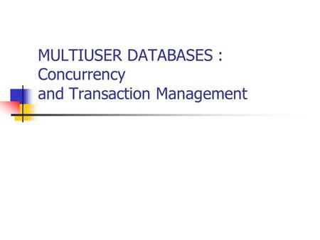 MULTIUSER DATABASES : Concurrency and Transaction Management.