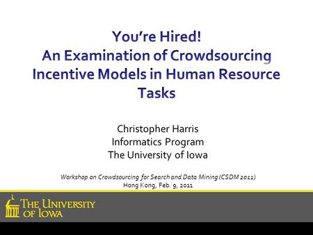 Christopher Harris Informatics Program The University of Iowa Workshop on Crowdsourcing for Search and Data Mining (CSDM 2011) Hong Kong, Feb. 9, 2011.