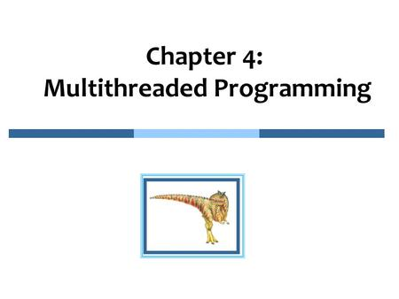 Chapter 4: Multithreaded Programming. 4.2 Multithreaded Programming n Overview n Multithreading Models n Thread Libraries n Threading Issues n Operating.
