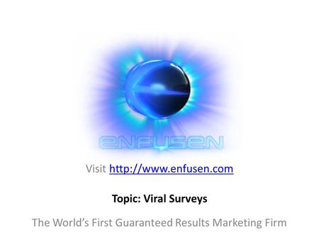 Visit  The World's First Guaranteed Results Marketing Firm Topic: Viral Surveys.