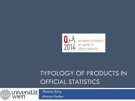 TYPOLOGY OF PRODUCTS IN OFFICIAL STATISTICS Thomas Burg Marcus Hudec.
