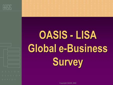 Copyright OASIS, 2002 OASIS - LISA Global e-Business Survey.