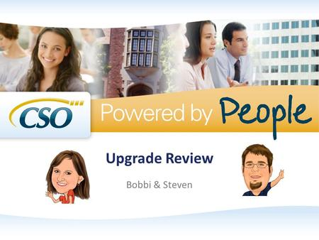 Upgrade Review Bobbi & Steven. Session Starters Please silence your cell phones When asking questions please clearly state your name and where you are.