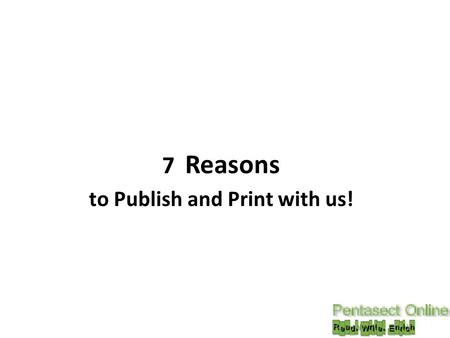 7 Reasons to Publish and Print with us!. Why Pentasect ? 1. The Editing Advantage As a new and aspiring author, you need not only a good editor but someone.