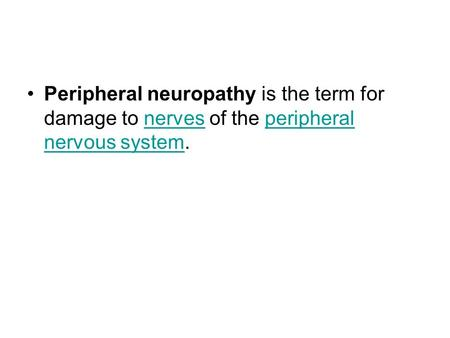 Peripheral neuropathy is the term for damage to nerves of the peripheral nervous system.nervesperipheral nervous system.