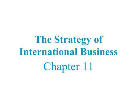 The Strategy of International Business Chapter 11.