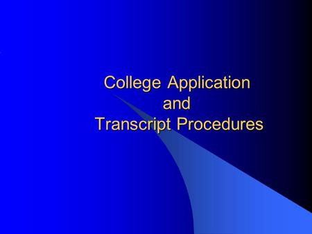 College Application and Transcript Procedures. Agenda  Important Dates  Review Transcripts  The College Application Process at Churchill  Deadlines.