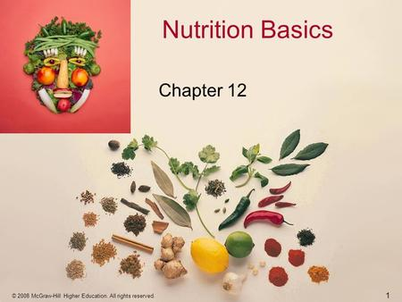 © 2008 McGraw-Hill Higher Education. All rights reserved. Nutrition Basics Chapter 12 1.