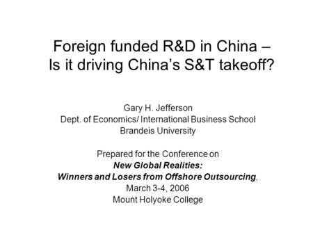 Foreign funded R&D in China – Is it driving China's S&T takeoff? Gary H. Jefferson Dept. of Economics/ International Business School Brandeis University.