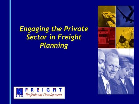 Engaging the Private Sector in Freight Planning. 1-2 FHWA tools to help you A Guidebook for Engaging the Private Sector in Freight Transportation Planning.