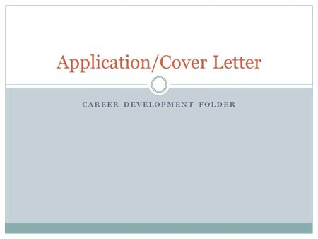 CAREER DEVELOPMENT FOLDER Application/Cover Letter.