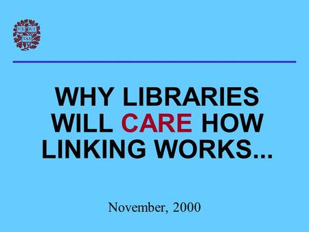 WHY LIBRARIES WILL CARE HOW LINKING WORKS... November, 2000.