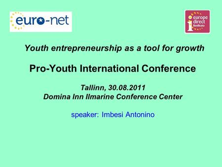 Youth entrepreneurship as a tool for growth Pro-Youth International Conference Tallinn, 30.08.2011 Domina Inn Ilmarine Conference Center speaker: Imbesi.