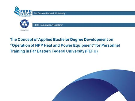 "Дальневосточный федеральный университет The Concept of Applied Bachelor Degree Development on ""Operation of NPP Heat and Power Equipment"" for Personnel."
