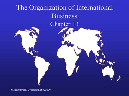 © McGraw Hill Companies, Inc., 2000 The Organization of International Business Chapter 13.