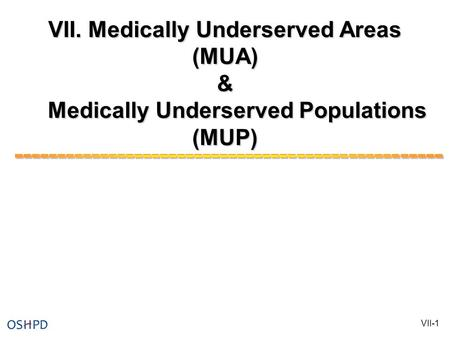 VII. Medically Underserved Areas (MUA) & Medically Underserved Populations (MUP) VII-1.