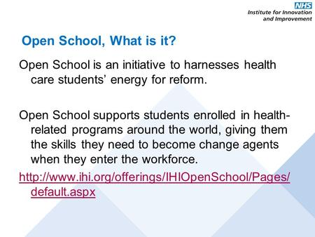 Open School, What is it? Open School is an initiative to harnesses health care students' energy for reform. Open School supports students enrolled in health-