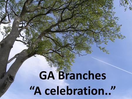 "GA Branches ""A celebration.."". Who am I ?"