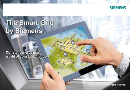 Infrastructure & Cities Sector – Smart Grid Division © Siemens AG 2012. All rights reserved. October 2012Page 1 The Smart Grid by Siemens Constant energy.