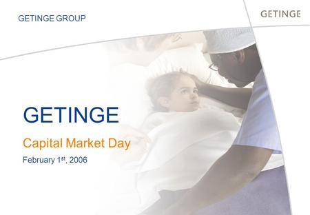 GETINGE GROUP GETINGE Capital Market Day February 1 st, 2006.