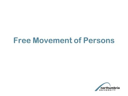 Free Movement of Persons. Lecture Aims Be able to define the scope of the provisions relating to the free movement of persons Knowledge and understanding.