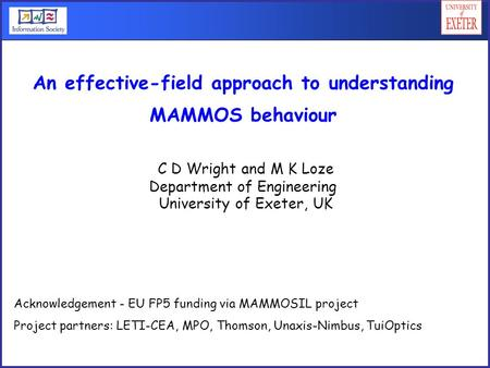 C D Wright and M K Loze Department of Engineering University of Exeter, UK An effective-field approach to understanding MAMMOS behaviour Acknowledgement.