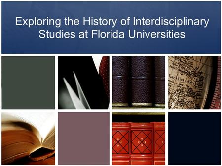 Exploring the History of Interdisciplinary Studies at Florida Universities.