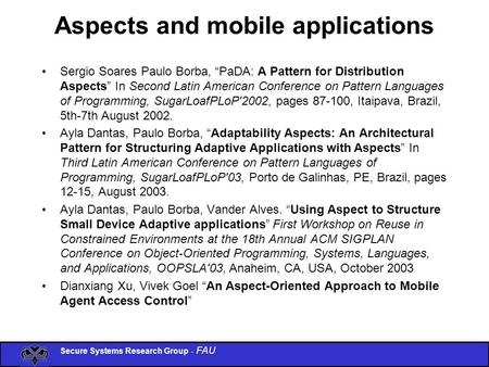 "Secure Systems Research Group - FAU Aspects and mobile applications Sergio Soares Paulo Borba, ""PaDA: A Pattern for Distribution Aspects"" In Second Latin."