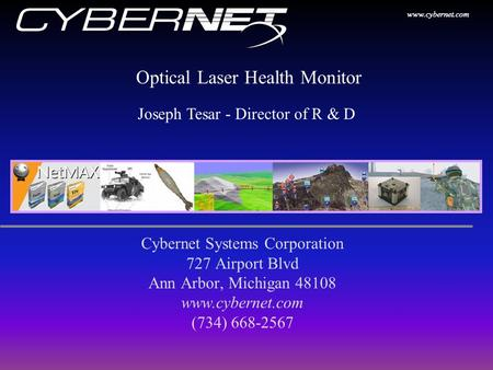 Www.cybernet.com Optical Laser Health Monitor Cybernet Systems Corporation 727 Airport Blvd Ann Arbor, Michigan 48108 www.cybernet.com (734) 668-2567 Joseph.