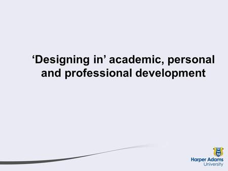 'Designing in' academic, personal and professional development.