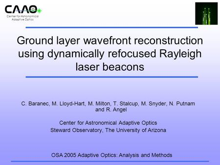 Center for Astronomical Adaptive Optics Ground layer wavefront reconstruction using dynamically refocused Rayleigh laser beacons C. Baranec, M. Lloyd-Hart,