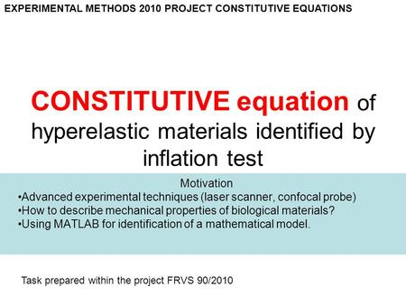 CONSTITUTIVE equation of hyperelastic materials identified by inflation test Motivation Advanced experimental techniques (laser scanner, confocal probe)