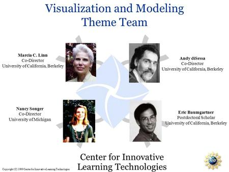 Visualization and Modeling Theme Team Center for Innovative Learning <strong>Technologies</strong> Marcia C. Linn Co-Director University of California, Berkeley Andy diSessa.