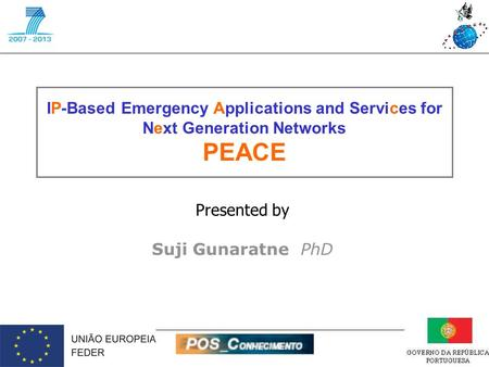 IP-Based Emergency Applications and Services for Next Generation Networks PEACE Presented by Suji Gunaratne PhD.