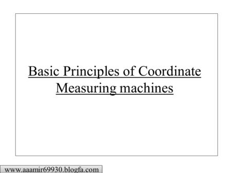 Basic Principles of Coordinate Measuring machines