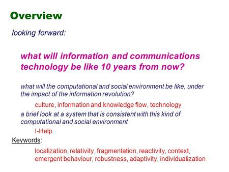 Overview looking forward: what will information and communications technology be like 10 years from now? what will the computational and social environment.