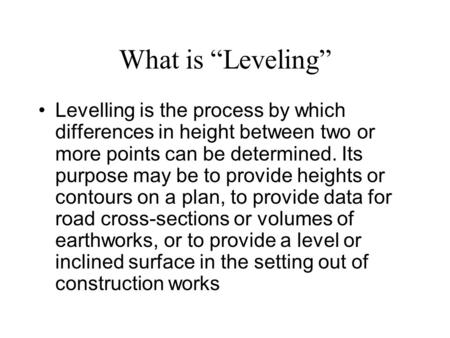 "What is ""Leveling"" Levelling is the process by which differences in height between two or more points can be determined. Its purpose may be to provide."