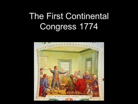 The First Continental Congress 1774. What Motivated the American Colonists to unit together in the First Continental Congress (1774)? Brief history of.