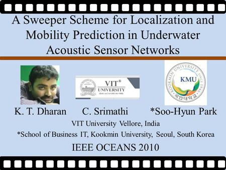 A Sweeper Scheme for Localization and Mobility Prediction in Underwater Acoustic Sensor Networks K. T. DharanC. Srimathi*Soo-Hyun Park VIT University Vellore,