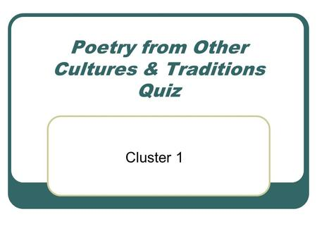 Poetry from Other Cultures & Traditions Quiz Cluster 1.