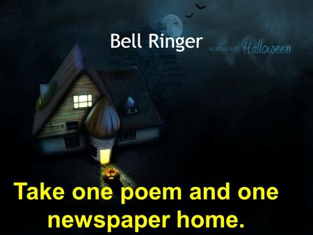 Bell Ringer Take one <strong>poem</strong> and one newspaper home..