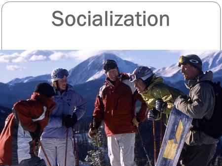 Socialization. Reflection What does it mean to be human? It is society that makes people 'Human'??? How would be human if they isolated from society at.
