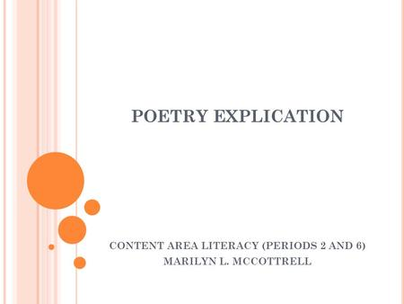 POETRY EXPLICATION CONTENT AREA LITERACY (PERIODS 2 AND 6) MARILYN L. MCCOTTRELL.