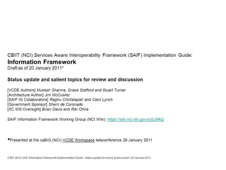 CBIIT (NCI) Services Aware Interoperability Framework (SAIF) Implementation Guide: Information Framework Draft as of 20 January 2011* Status update and.