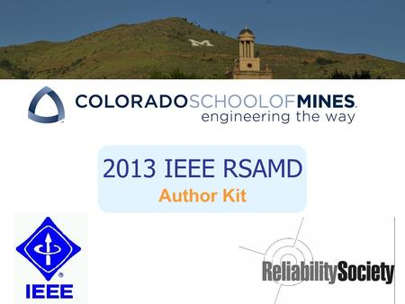 2013 IEEE RSAMD Author Kit. Platform and Posters Presentations Submissions Submissions Accepted until Jan 25, 2013. Notification of Acceptance: 3 to 4.