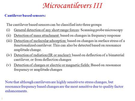 Microcantilevers III Cantilever based sensors: 1 The cantilever based sensors can be classified into three groups (i)General detection of any short range.
