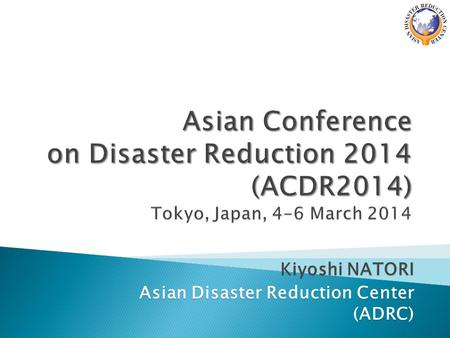 Kiyoshi NATORI Asian Disaster Reduction Center (ADRC)