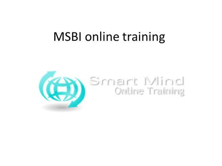 MSBI online training. MSBI Online Training Course Content : What Is Microsoft BI? Core concept – BI is the cube or UDM Example cube as seen using Excel.