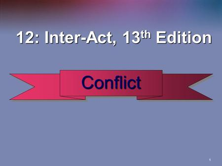 1 12: Inter-Act, 13 th Edition 12: Inter-Act, 13 th Edition ConflictConflict.